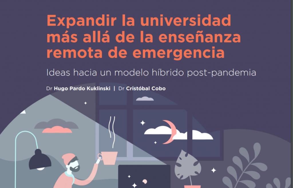 """""""Expandir la universidad más allá de la enseñanza remota de emergencia. Ideas hacia un modelo híbrido post-pandemia"""" por Hugo Pardo y Cristóbal Cobo"""